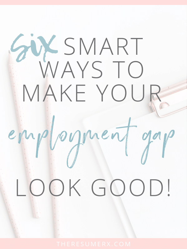 6 Smart Ways to Make Your Employment Gap Look Good