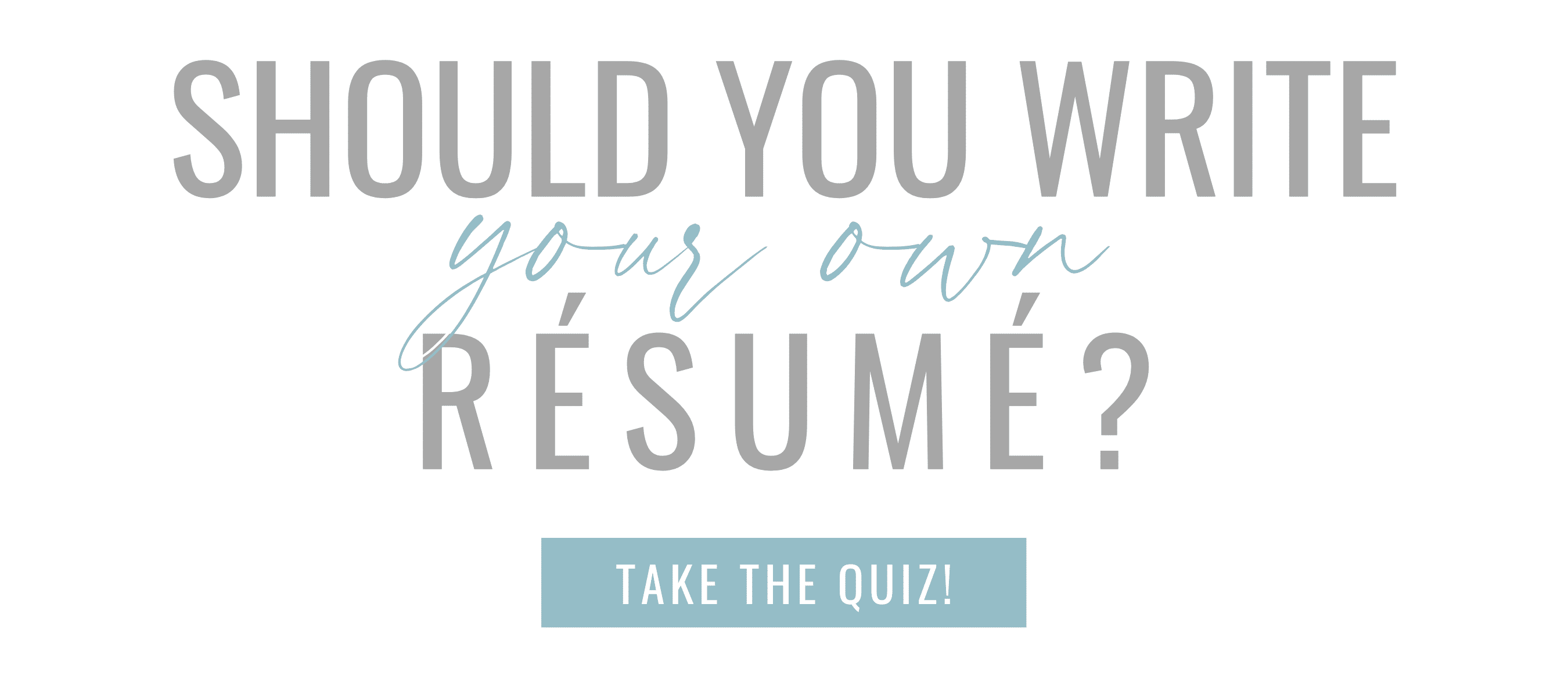 Should you write your own resume? Take the Quiz!