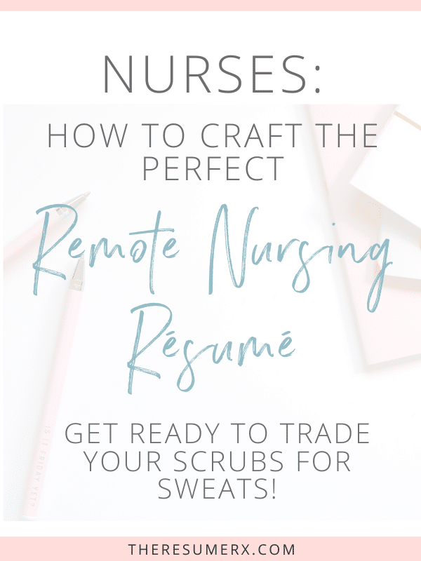 Trade Your Scrubs for Sweats: How to craft the perfect resume to land a remote nursing job
