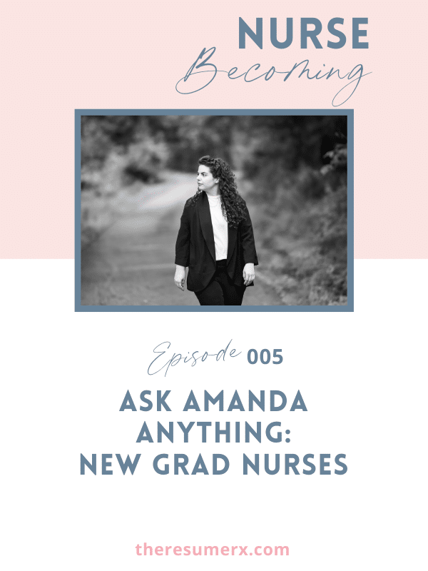 #005 Ask Amanda Anything: New Grad Nurses