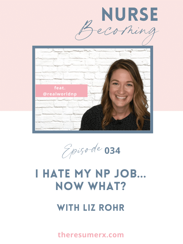 #034 I Hate My NP Job…Now What? With Liz Rohr from Real World NP