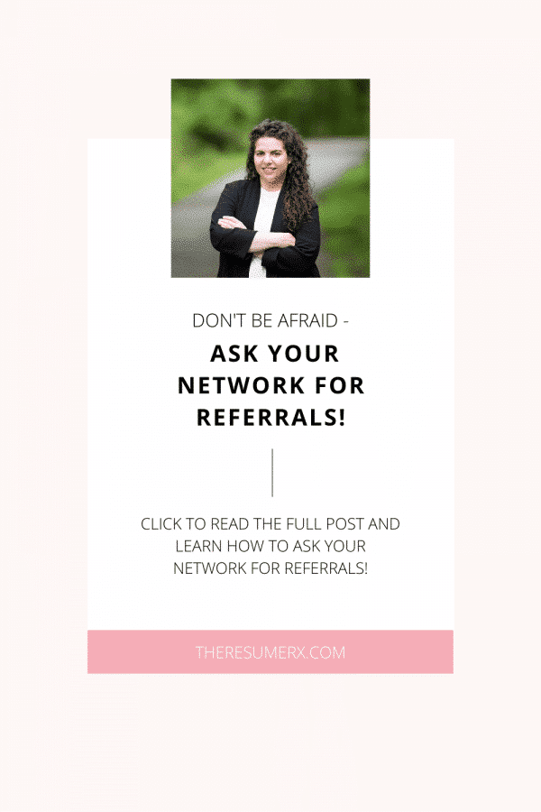 Don't be afraid — Ask your network for referrals!