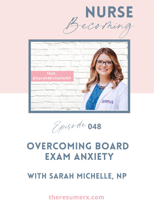 #048 Overcoming Board Exam Anxiety with Sarah Michelle, NP